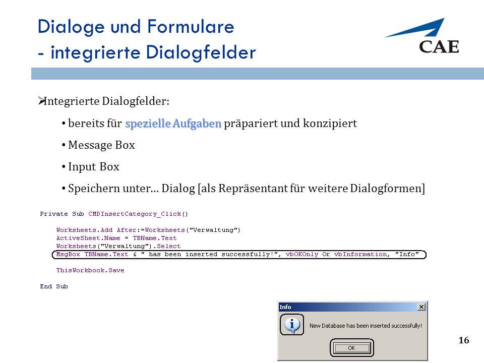 Dialoge und Formulare - integrierte Dialogfelder  Integrierte Dialogfelder: spezielle Aufgaben bereits für spezielle Aufgaben präpariert und konzipie