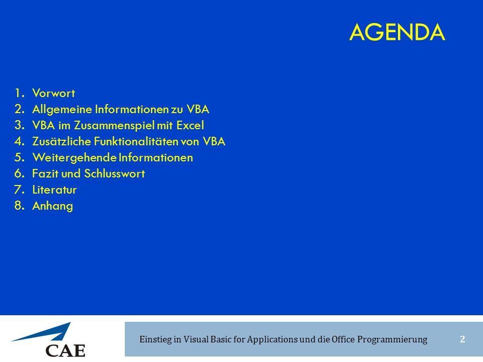 1.Vorwort 2.Allgemeine Informationen zu VBA 3.VBA im Zusammenspiel mit Excel 4.Zusätzliche Funktionalitäten von VBA 5.Weitergehende Informationen 6.Fazit und Schlusswort 7.Literatur 8.Anhang AGENDA 2Einstieg in Visual Basic for Applications und die Office Programmierung