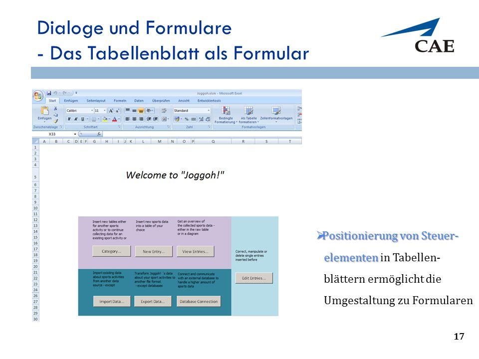 20 Dialoge und Formulare - Das Tabellenblatt als Formular  Positionierung von Steuer- elementen elementen in Tabellen- blättern ermöglicht die Umgestaltung zu Formularen 17