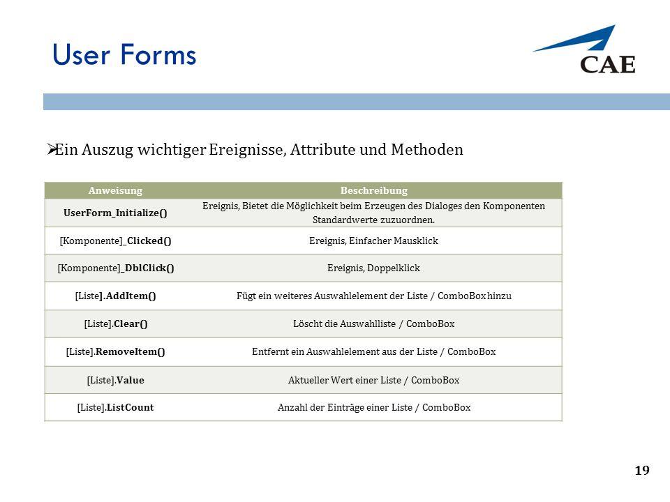 User Forms AnweisungBeschreibung UserForm_Initialize() Ereignis, Bietet die Möglichkeit beim Erzeugen des Dialoges den Komponenten Standardwerte zuzuo