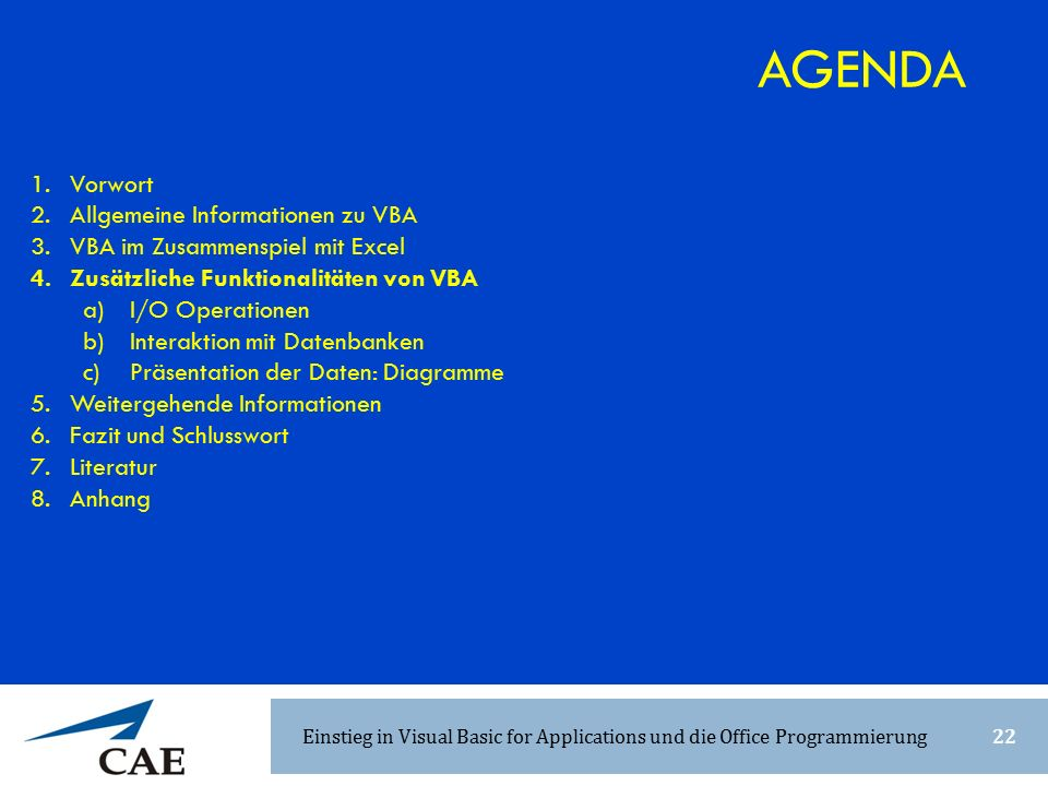 1.Vorwort 2.Allgemeine Informationen zu VBA 3.VBA im Zusammenspiel mit Excel 4.Zusätzliche Funktionalitäten von VBA a) I/O Operationen b) Interaktion mit Datenbanken c) Präsentation der Daten: Diagramme 5.Weitergehende Informationen 6.Fazit und Schlusswort 7.Literatur 8.Anhang AGENDA Einstieg in Visual Basic for Applications und die Office Programmierung22