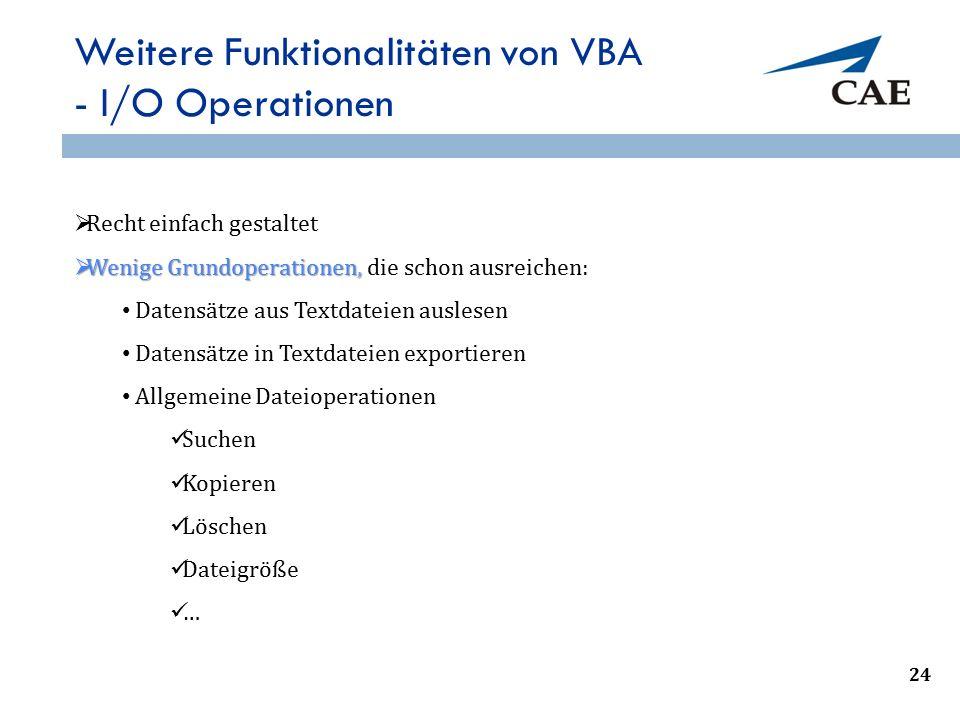 Weitere Funktionalitäten von VBA - I/O Operationen  Recht einfach gestaltet  Wenige Grundoperationen,  Wenige Grundoperationen, die schon ausreiche