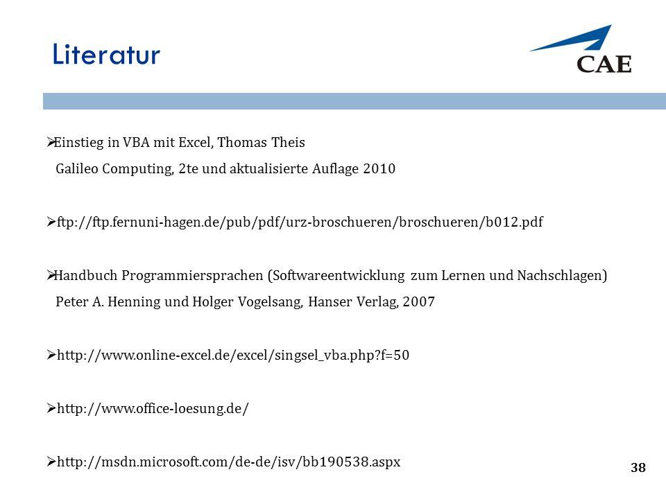 Literatur  Einstieg in VBA mit Excel, Thomas Theis Galileo Computing, 2te und aktualisierte Auflage 2010  ftp://ftp.fernuni-hagen.de/pub/pdf/urz-broschueren/broschueren/b012.pdf  Handbuch Programmiersprachen (Softwareentwicklung zum Lernen und Nachschlagen) Peter A.