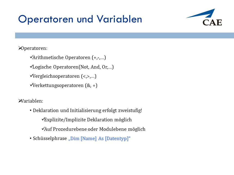 Operatoren und Variablen  Operatoren: Arithmetische Operatoren (+,-,…) Logische Operatoren(Not, And, Or,…) Vergleichsoperatoren (,…) Verkettungsoperatoren (&, +)  Variablen: Deklaration und Initialisierung erfolgt zweistufig.