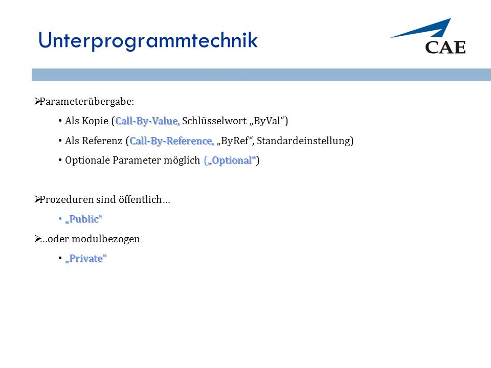 "Unterprogrammtechnik  Parameterübergabe: Call-By-Value, Als Kopie (Call-By-Value, Schlüsselwort ""ByVal"") Call-By-Reference, Als Referenz (Call-By-Ref"