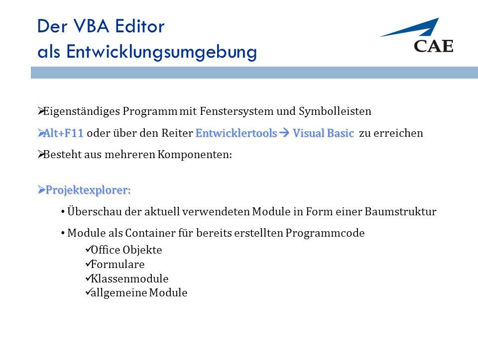 Der VBA Editor als Entwicklungsumgebung  Eigenständiges Programm mit Fenstersystem und Symbolleisten  Alt+F11 Entwicklertools  Visual Basic  Alt+F