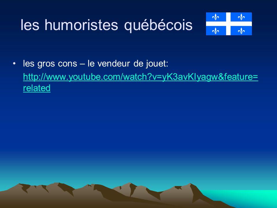 les humoristes québécois les gros cons – le vendeur de jouet: http://www.youtube.com/watch v=yK3avKIyagw&feature= related