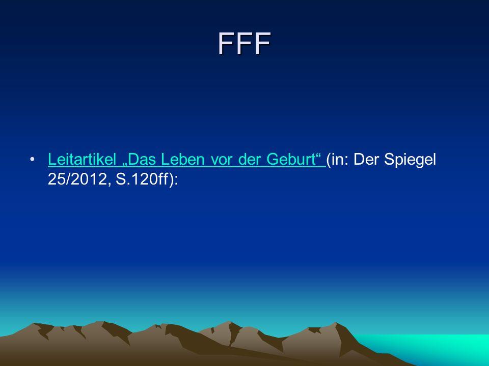 """FFF Leitartikel """"Das Leben vor der Geburt (in: Der Spiegel 25/2012, S.120ff):Leitartikel """"Das Leben vor der Geburt"""