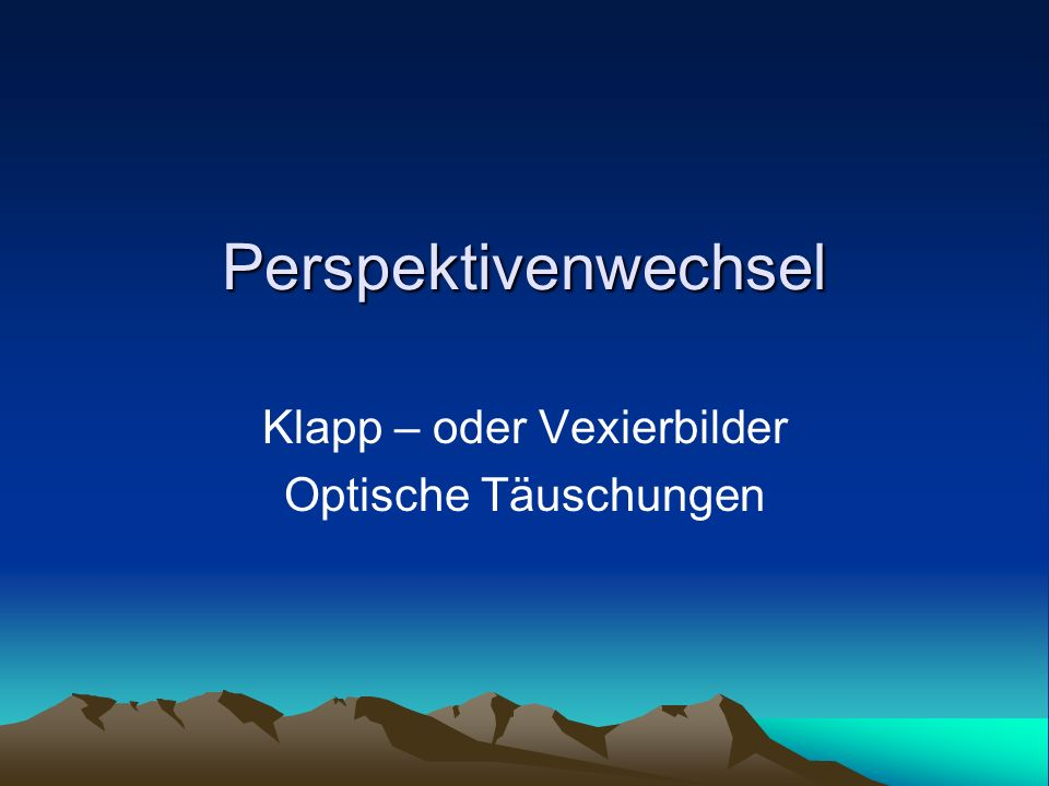 Perspektivenwechsel Klapp – oder Vexierbilder Optische Täuschungen