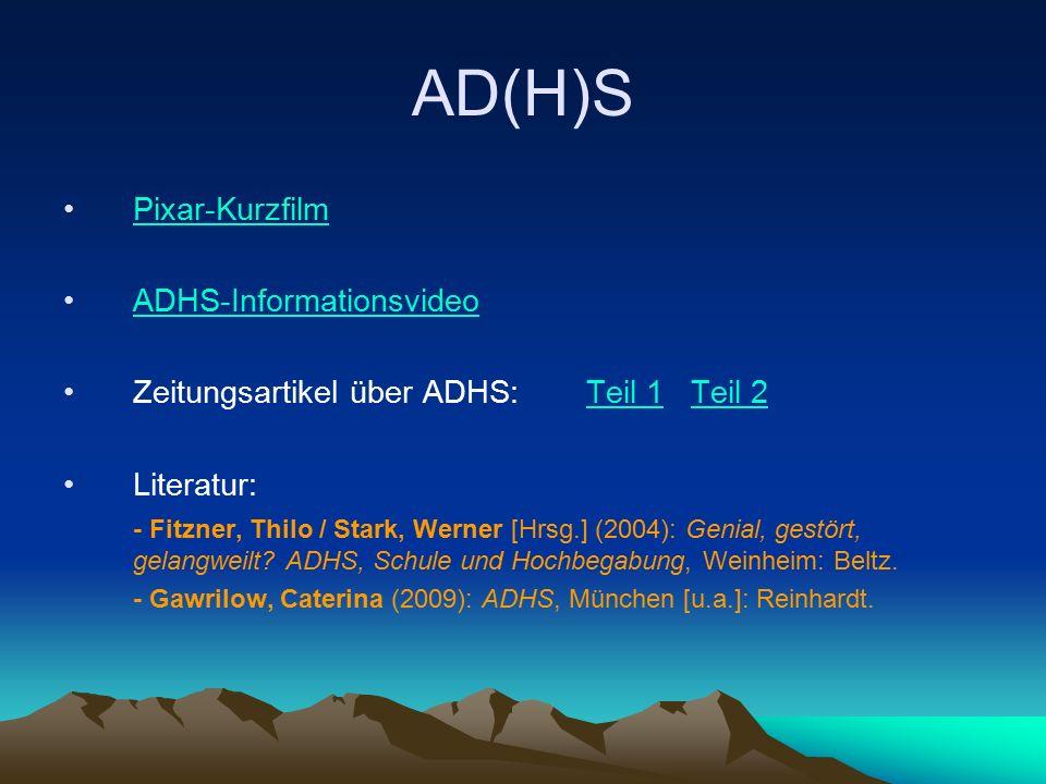 AD(H)S Pixar-Kurzfilm ADHS-Informationsvideo Zeitungsartikel über ADHS: Teil 1Teil 2Teil 1Teil 2 Literatur: - Fitzner, Thilo / Stark, Werner [Hrsg.] (2004): Genial, gestört, gelangweilt.