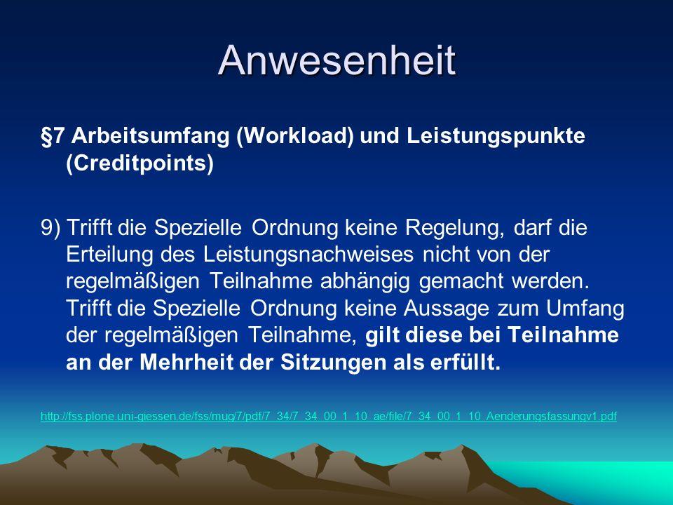 Anwesenheit §7 Arbeitsumfang (Workload) und Leistungspunkte (Creditpoints) 9) Trifft die Spezielle Ordnung keine Regelung, darf die Erteilung des Leistungsnachweises nicht von der regelmäßigen Teilnahme abhängig gemacht werden.