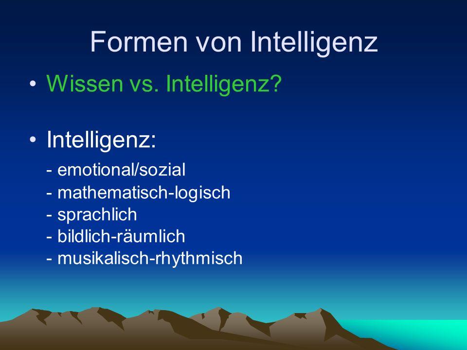 Formen von Intelligenz Wissen vs. Intelligenz.