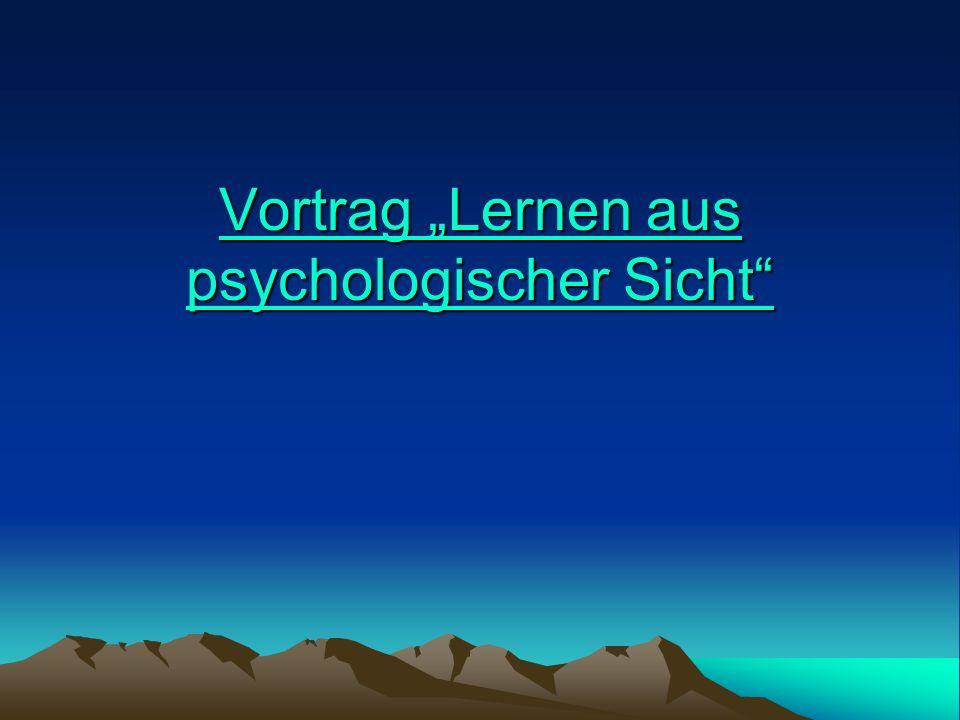 """Vortrag """"Lernen aus psychologischer Sicht Vortrag """"Lernen aus psychologischer Sicht"""