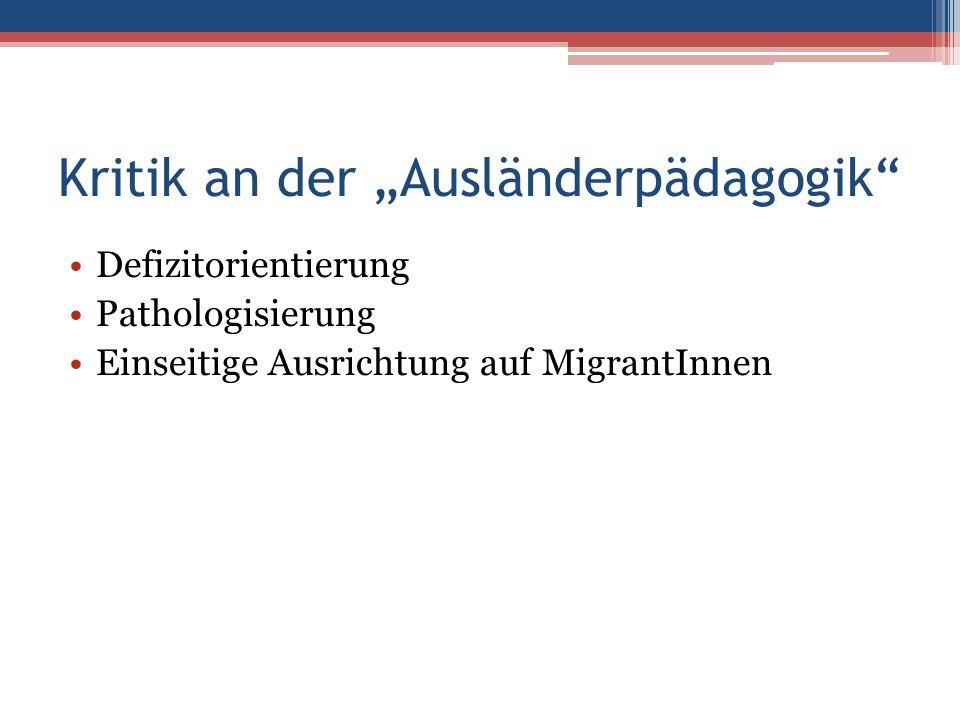"""Kritik an der """"Ausländerpädagogik Defizitorientierung Pathologisierung Einseitige Ausrichtung auf MigrantInnen"""