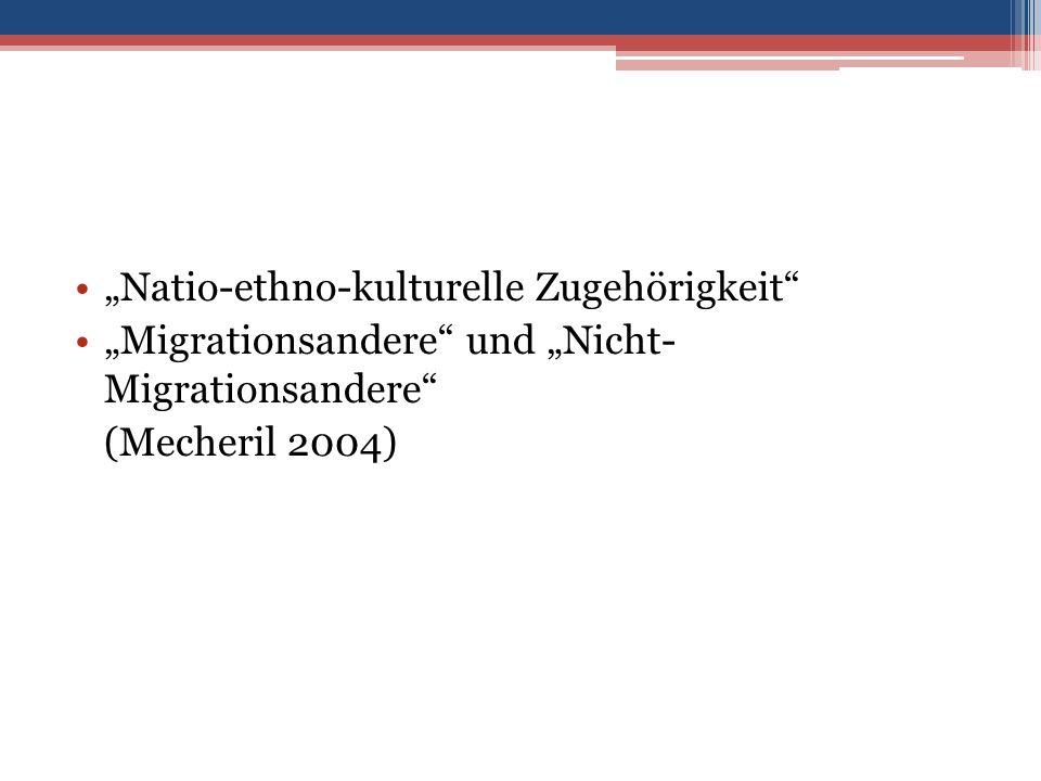 """""""Natio-ethno-kulturelle Zugehörigkeit """"Migrationsandere und """"Nicht- Migrationsandere (Mecheril 2004)"""