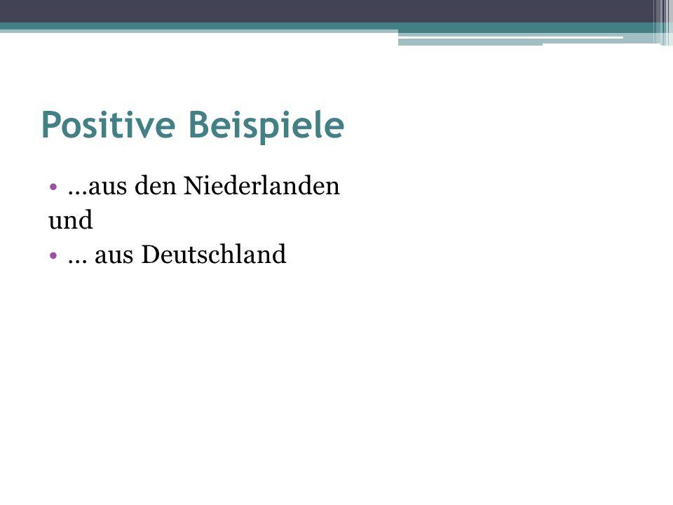 Positive Beispiele …aus den Niederlanden und … aus Deutschland