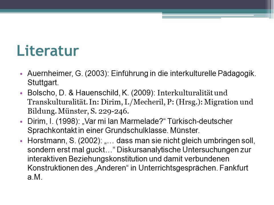 Literatur Auernheimer, G. (2003): Einführung in die interkulturelle Pädagogik.