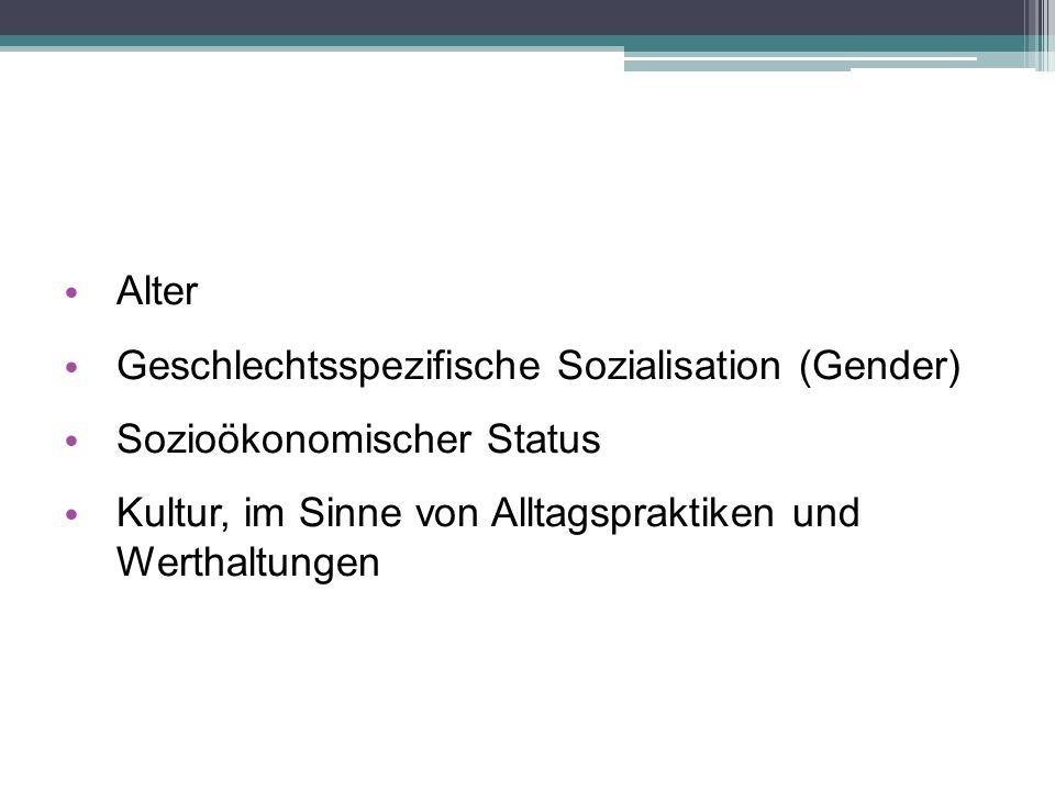 Alter Geschlechtsspezifische Sozialisation (Gender) Sozioökonomischer Status Kultur, im Sinne von Alltagspraktiken und Werthaltungen