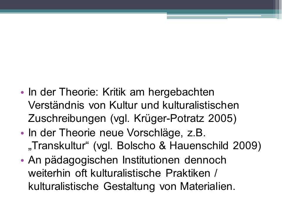In der Theorie: Kritik am hergebachten Verständnis von Kultur und kulturalistischen Zuschreibungen (vgl.