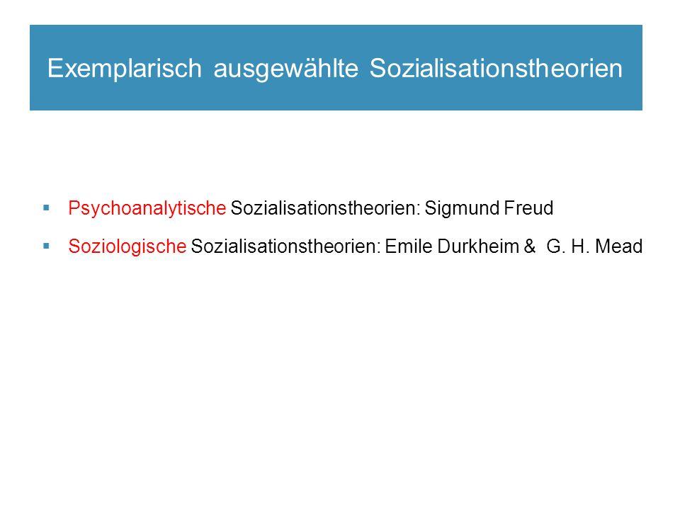  Psychoanalytische Sozialisationstheorien: Sigmund Freud  Soziologische Sozialisationstheorien: Emile Durkheim & G.