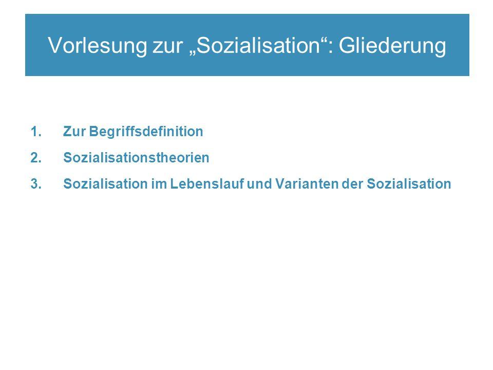 """1.Zur Begriffsdefinition 2.Sozialisationstheorien 3.Sozialisation im Lebenslauf und Varianten der Sozialisation Vorlesung zur """"Sozialisation : Gliederung"""