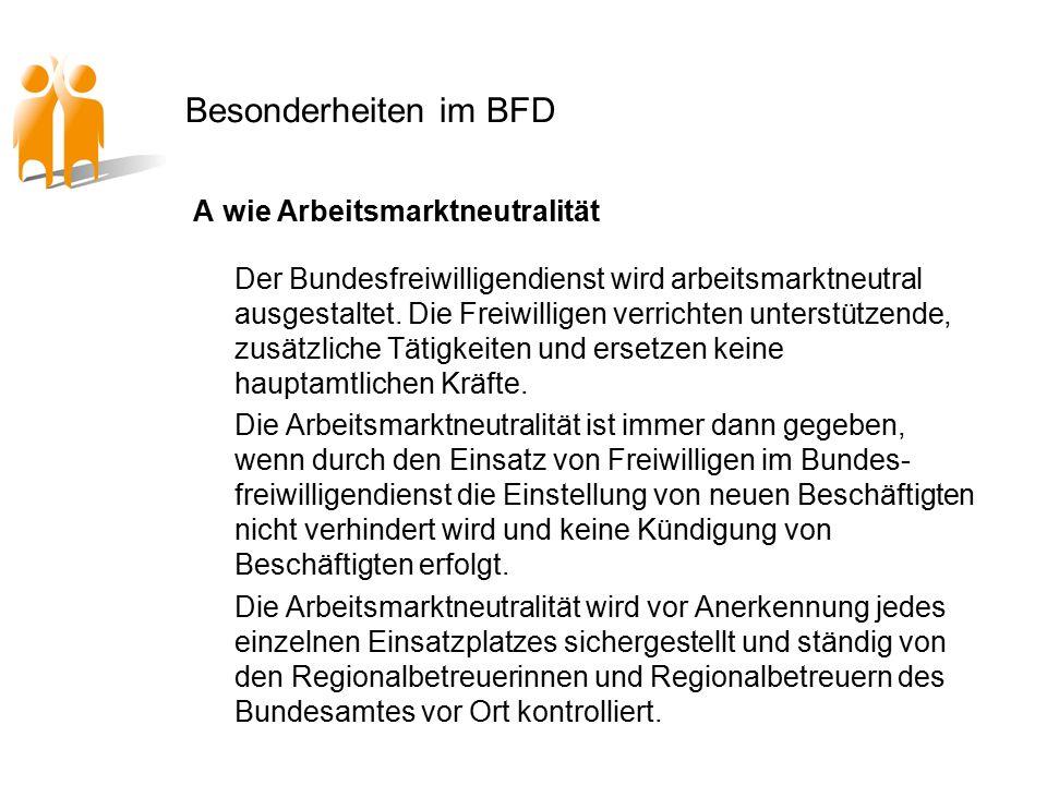 Besonderheiten im BFD A wie Arbeitsmarktneutralität Der Bundesfreiwilligendienst wird arbeitsmarktneutral ausgestaltet.