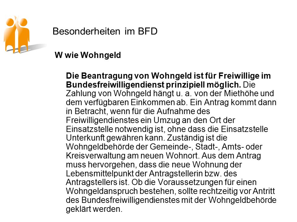 Besonderheiten im BFD W wie Wohngeld Die Beantragung von Wohngeld ist für Freiwillige im Bundesfreiwilligendienst prinzipiell möglich.