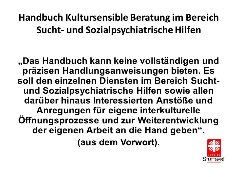 """Handbuch Kultursensible Beratung im Bereich Sucht- und Sozialpsychiatrische Hilfen """"Das Handbuch kann keine vollständigen und präzisen Handlungsanweisungen bieten."""