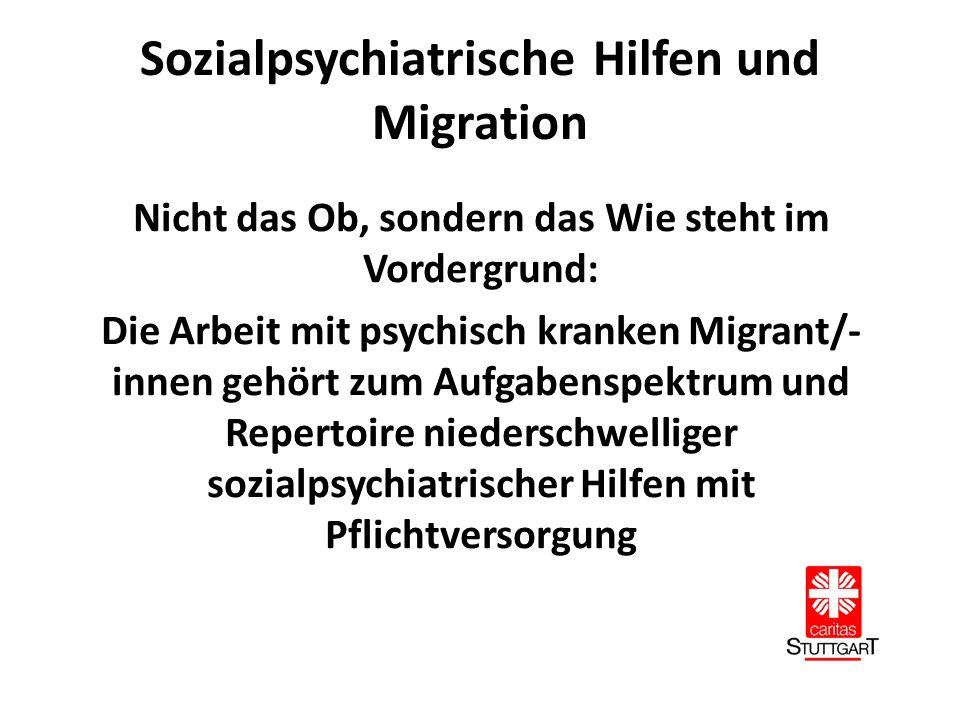 Sozialpsychiatrische Hilfen und Migration Nicht das Ob, sondern das Wie steht im Vordergrund: Die Arbeit mit psychisch kranken Migrant/- innen gehört zum Aufgabenspektrum und Repertoire niederschwelliger sozialpsychiatrischer Hilfen mit Pflichtversorgung