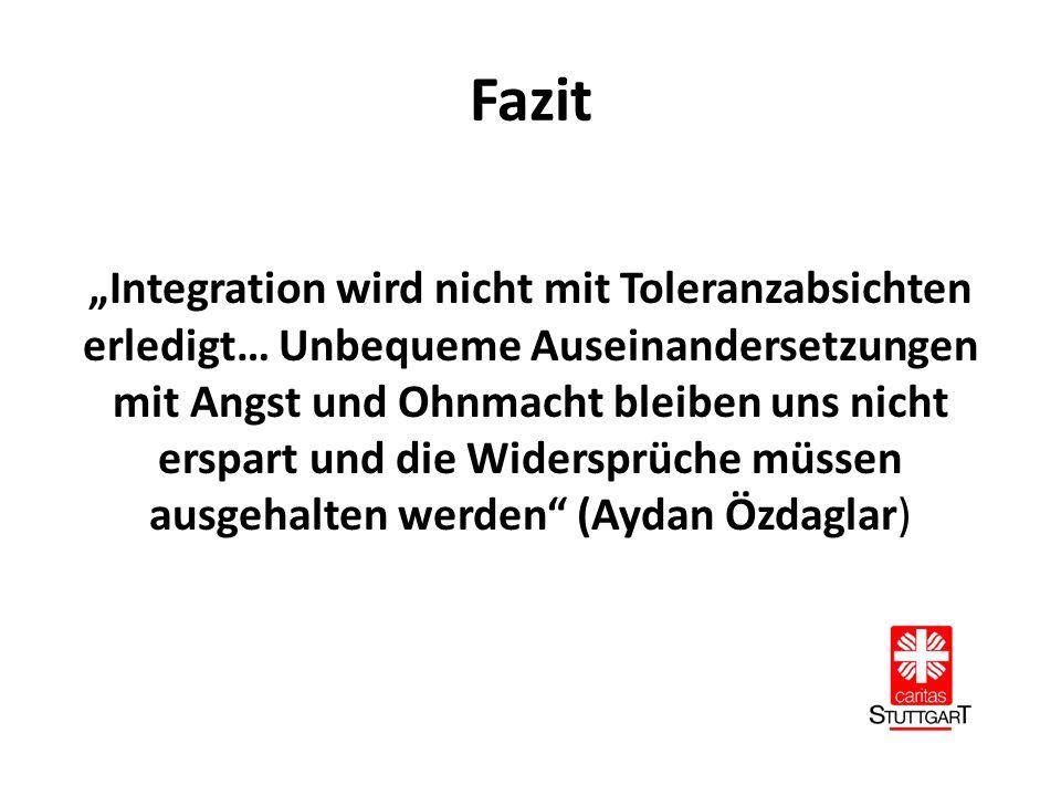 """Fazit """"Integration wird nicht mit Toleranzabsichten erledigt… Unbequeme Auseinandersetzungen mit Angst und Ohnmacht bleiben uns nicht erspart und die Widersprüche müssen ausgehalten werden (Aydan Özdaglar)"""