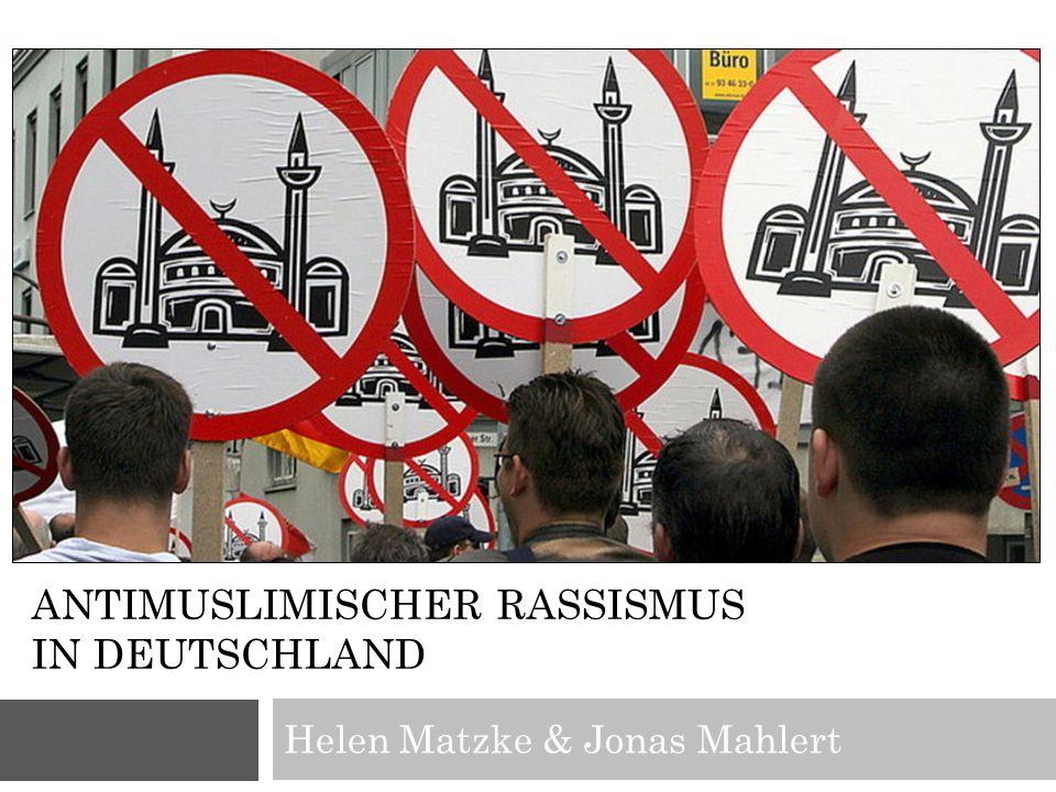 ANTIMUSLIMISCHER RASSISMUS IN DEUTSCHLAND Helen Matzke & Jonas Mahlert