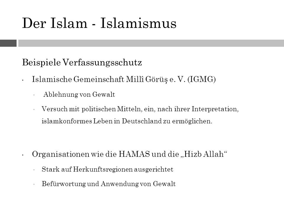 Der Islam - Islamismus Beispiele Verfassungsschutz Islamische Gemeinschaft Millî Görüş e.V. (IGMG) Ablehnung von Gewalt Versuch mit politischen Mittel