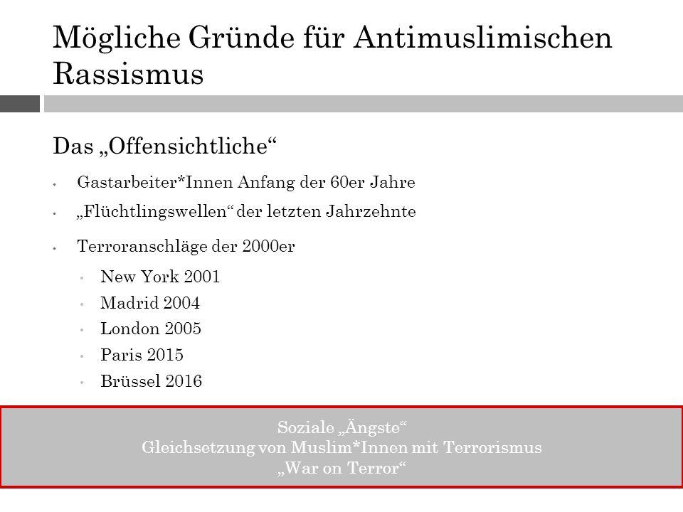 """Mögliche Gründe für Antimuslimischen Rassismus Das """"Offensichtliche"""" Gastarbeiter*Innen Anfang der 60er Jahre """"Flüchtlingswellen"""" der letzten Jahrzehn"""