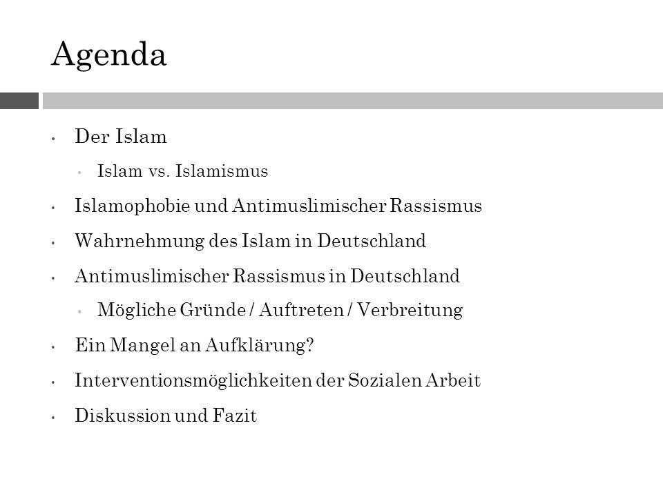 Agenda Der Islam Islam vs. Islamismus Islamophobie und Antimuslimischer Rassismus Wahrnehmung des Islam in Deutschland Antimuslimischer Rassismus in D