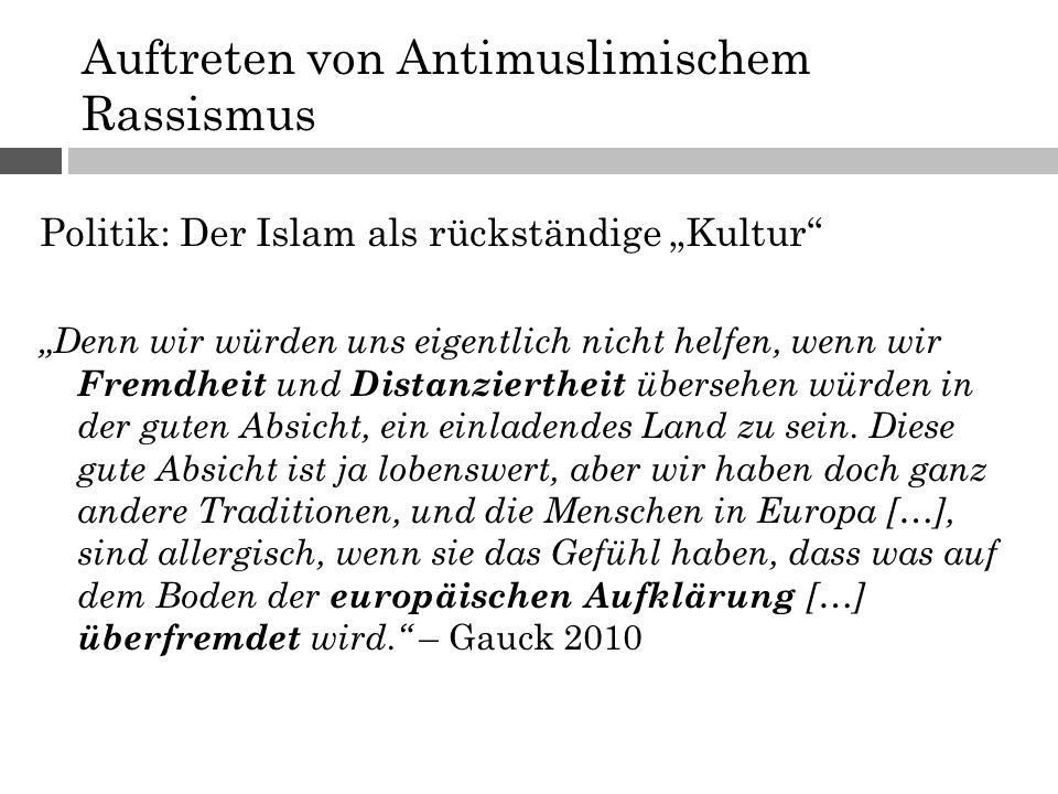 """Auftreten von Antimuslimischem Rassismus Politik: Der Islam als rückständige """"Kultur """"Denn wir würden uns eigentlich nicht helfen, wenn wir Fremdheit und Distanziertheit übersehen würden in der guten Absicht, ein einladendes Land zu sein."""