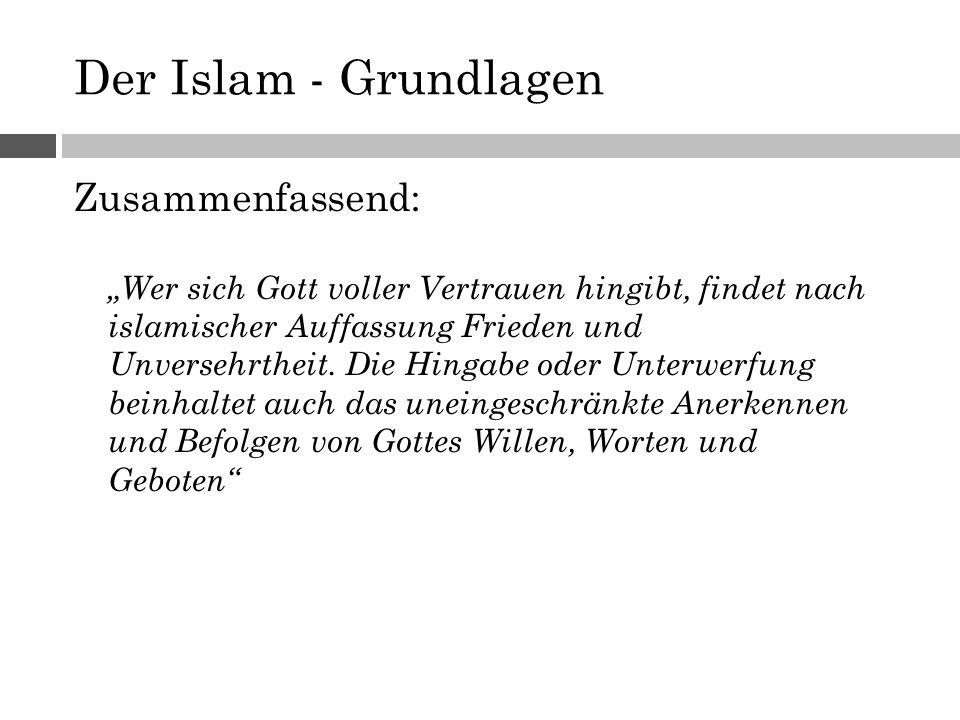 """Der Islam - Grundlagen Zusammenfassend: """"Wer sich Gott voller Vertrauen hingibt, findet nach islamischer Auffassung Frieden und Unversehrtheit. Die Hi"""