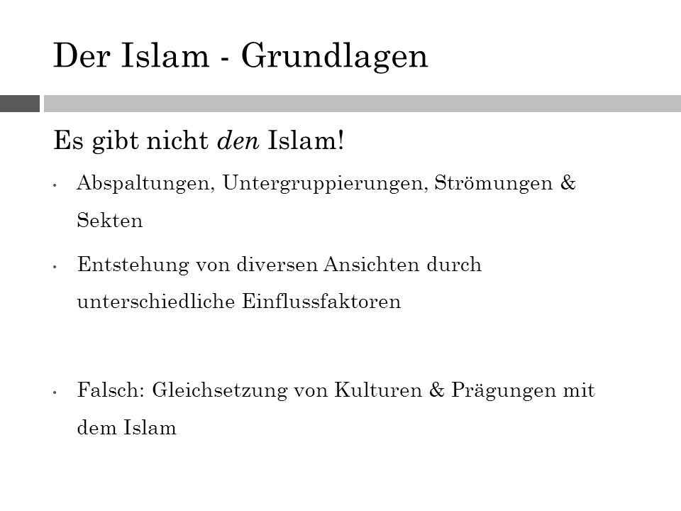 Der Islam - Grundlagen Es gibt nicht den Islam! Abspaltungen, Untergruppierungen, Strömungen & Sekten Entstehung von diversen Ansichten durch untersch