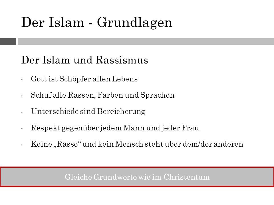 Der Islam - Grundlagen Der Islam und Rassismus Gott ist Schöpfer allen Lebens Schuf alle Rassen, Farben und Sprachen Unterschiede sind Bereicherung Re
