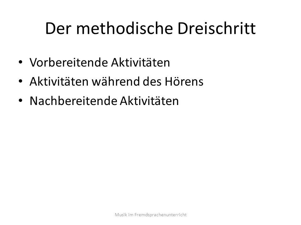 Der methodische Dreischritt Vorbereitende Aktivitäten Aktivitäten während des Hörens Nachbereitende Aktivitäten Musik im Fremdsprachenunterricht