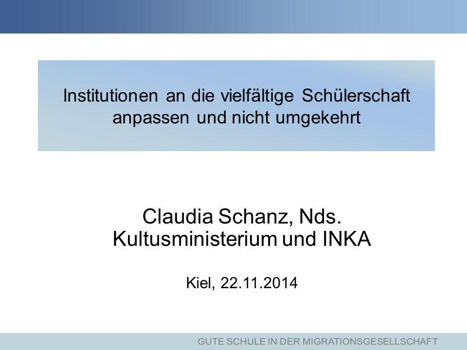 Institutionen an die vielfältige Schülerschaft anpassen und nicht umgekehrt Claudia Schanz, Nds.