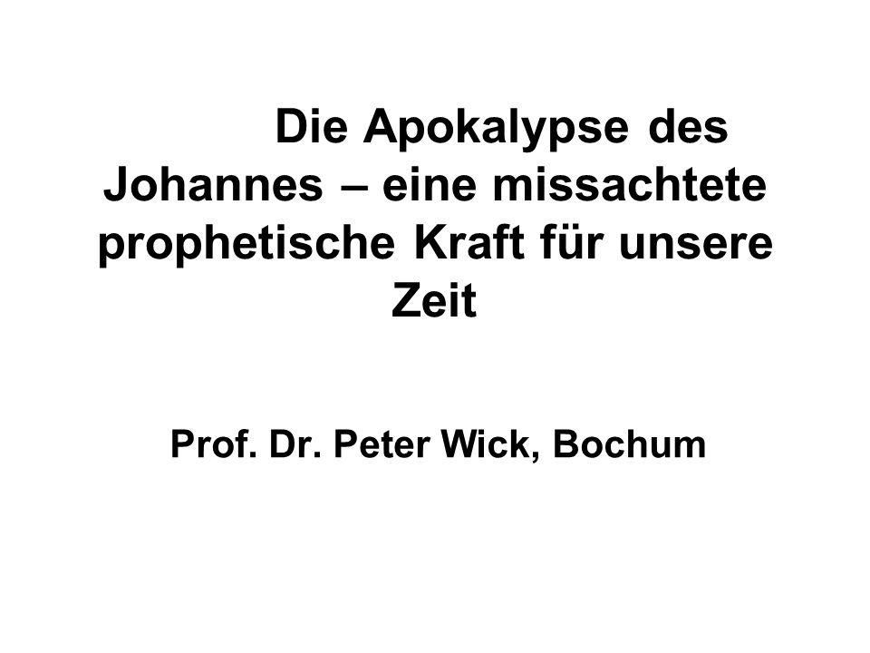 Die Apokalypse des Johannes – eine missachtete prophetische Kraft für unsere Zeit Prof. Dr. Peter Wick, Bochum