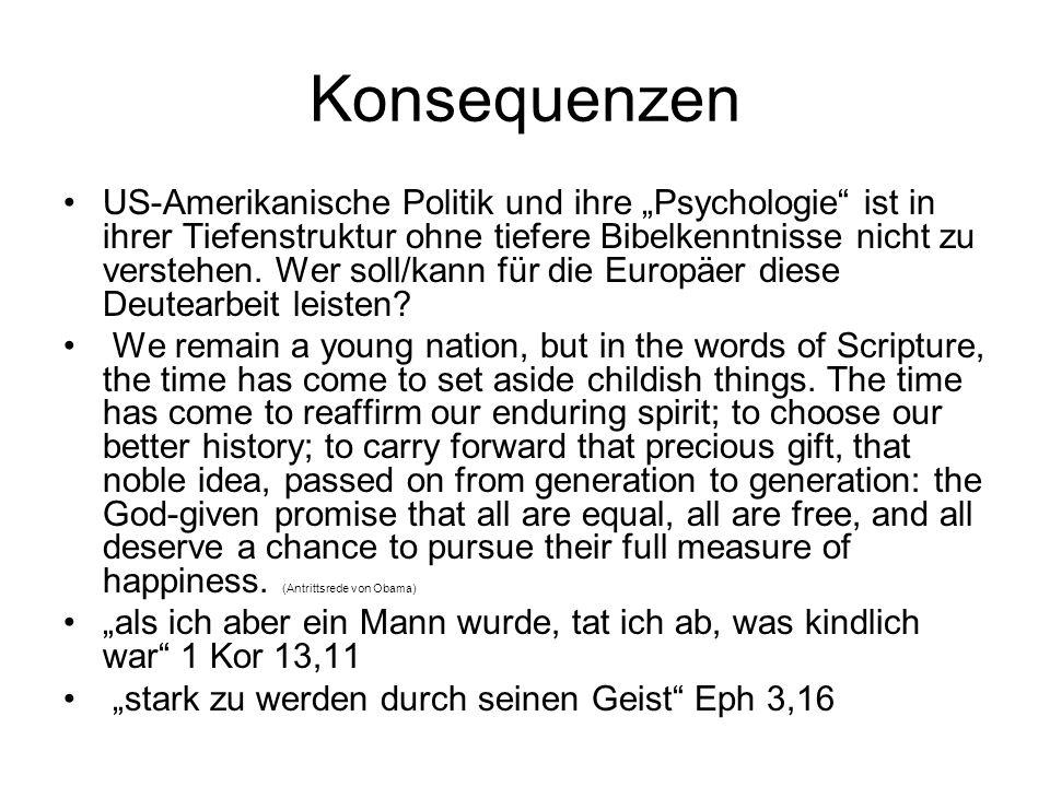 """Konsequenzen US-Amerikanische Politik und ihre """"Psychologie"""" ist in ihrer Tiefenstruktur ohne tiefere Bibelkenntnisse nicht zu verstehen. Wer soll/kan"""