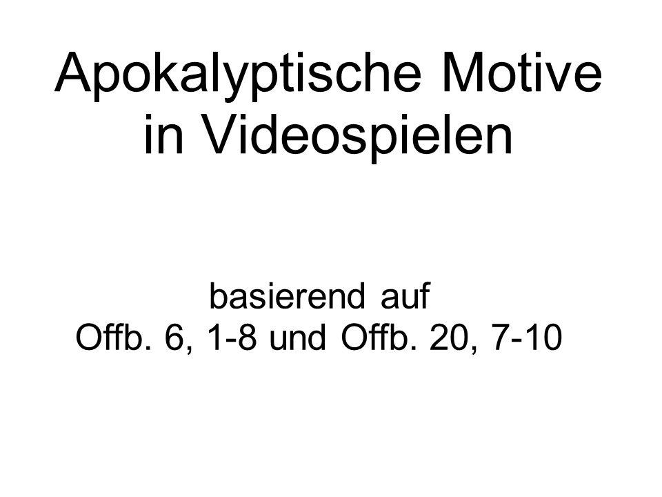 Apokalyptische Motive in Videospielen basierend auf Offb. 6, 1-8 und Offb. 20, 7-10