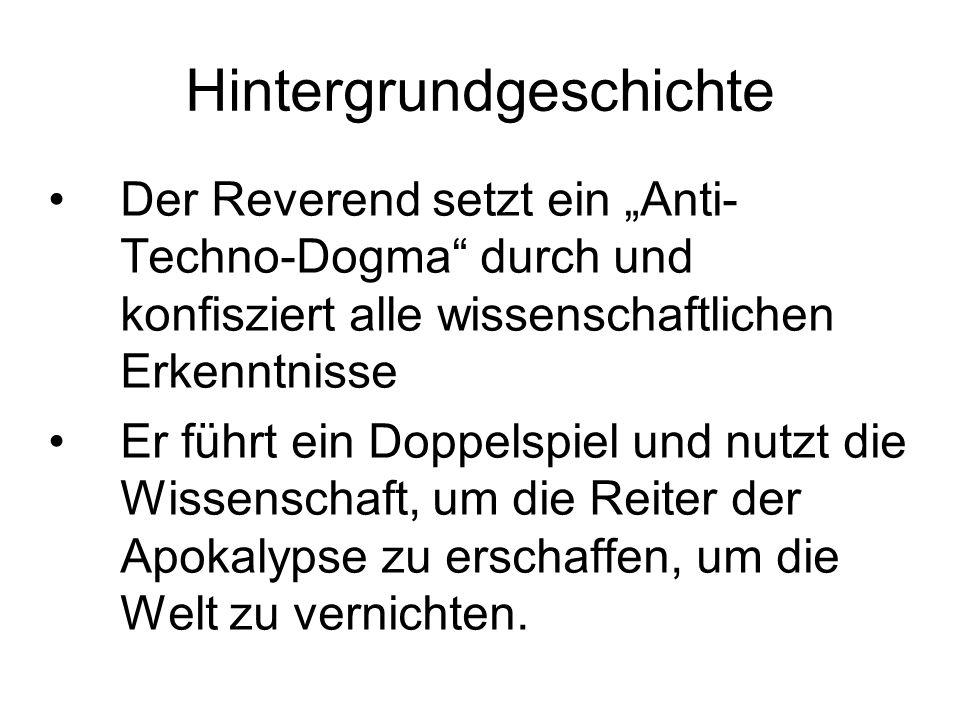 """Hintergrundgeschichte Der Reverend setzt ein """"Anti- Techno-Dogma"""" durch und konfisziert alle wissenschaftlichen Erkenntnisse Er führt ein Doppelspiel"""