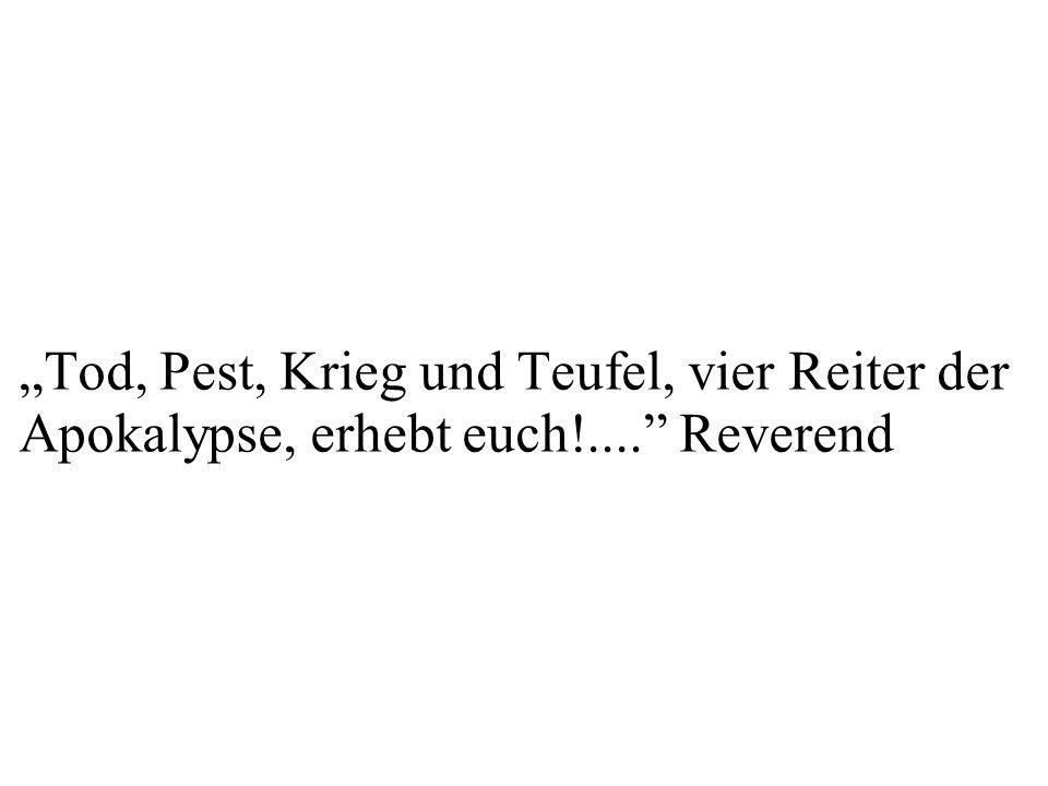 """""""Tod, Pest, Krieg und Teufel, vier Reiter der Apokalypse, erhebt euch!...."""" Reverend"""