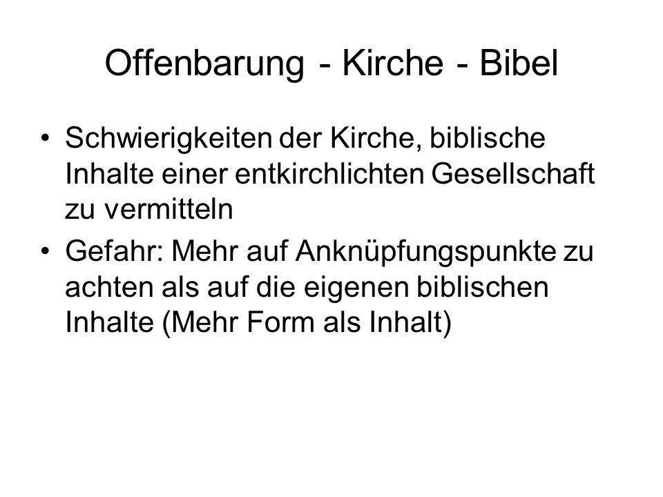 Offenbarung - Kirche - Bibel Schwierigkeiten der Kirche, biblische Inhalte einer entkirchlichten Gesellschaft zu vermitteln Gefahr: Mehr auf Anknüpfun