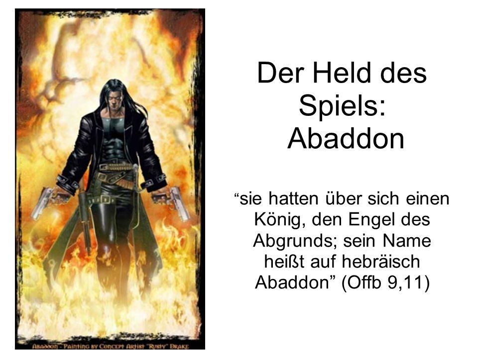 """Der Held des Spiels: Abaddon """" sie hatten über sich einen König, den Engel des Abgrunds; sein Name heißt auf hebräisch Abaddon"""" (Offb 9,11)"""