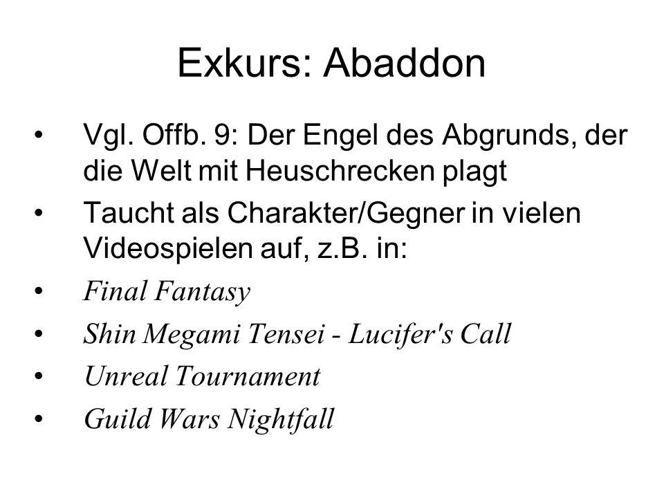Exkurs: Abaddon Vgl. Offb. 9: Der Engel des Abgrunds, der die Welt mit Heuschrecken plagt Taucht als Charakter/Gegner in vielen Videospielen auf, z.B.