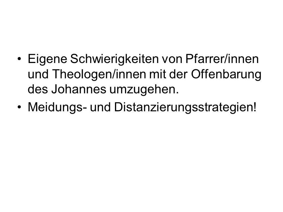 Eigene Schwierigkeiten von Pfarrer/innen und Theologen/innen mit der Offenbarung des Johannes umzugehen. Meidungs- und Distanzierungsstrategien!