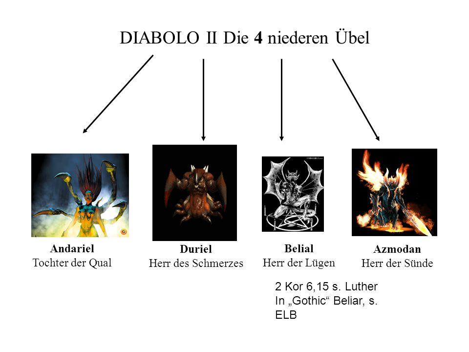 DIABOLO II Die 4 niederen Übel Andariel Tochter der Qual Duriel Herr des Schmerzes Azmodan Herr der Sünde Belial Herr der Lügen 2 Kor 6,15 s. Luther I
